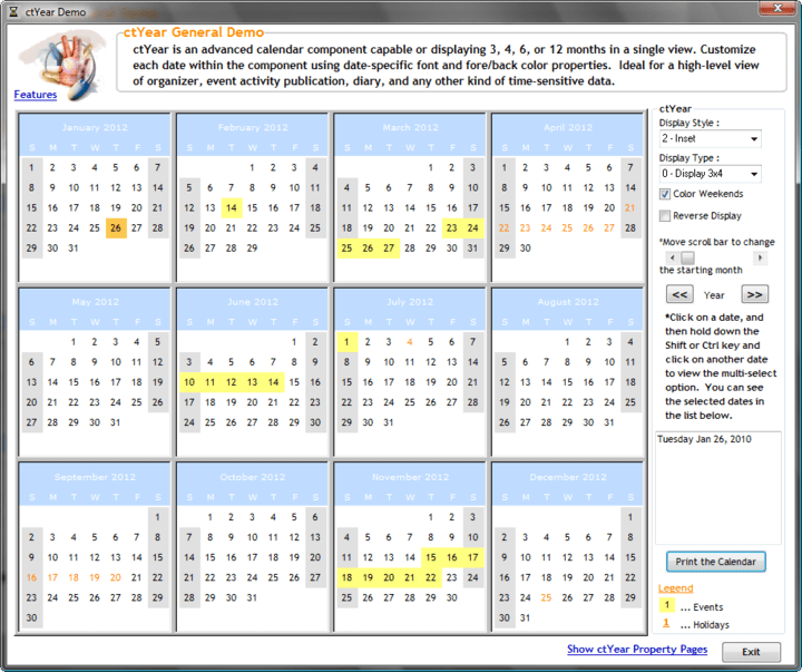<strong>ctYear</strong>: ctYear provides a calendar that can be configured to display multiple consecutive months (either 3, 4, 6 or 12). The component provides a wealth of features that allow the developer to tailor its graphical presentation. It provides standard 3D, Inset 3D and flat presentation styles; a full complement of color attribute properties; fully definable borders for the component, dates, selected dates; and customizable fonts. The date cells can be colored individually, and support multi-selection. In addition, the component allows developers to supply custom labels for both month and day name text, and provides built-in print properties and methods.<br /><br />