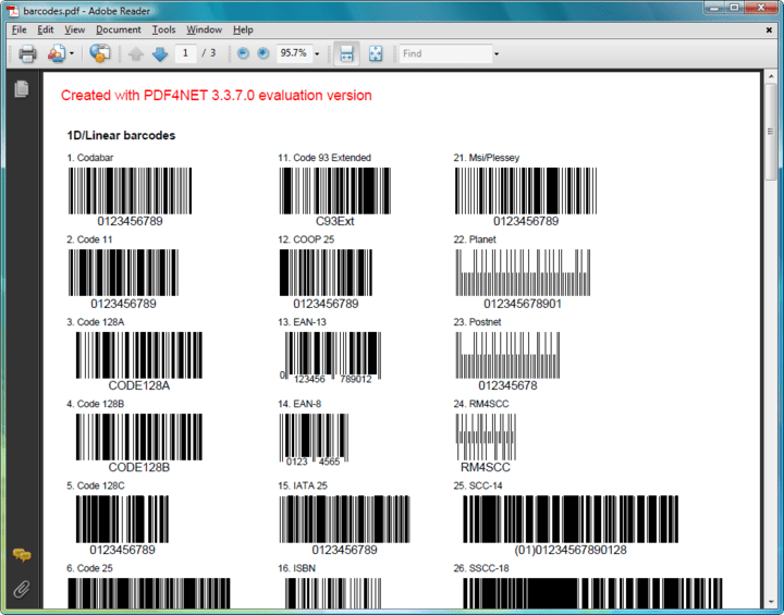 <strong>Barcodes</strong>: PDF4NET includes: 1D Barcodes (Codabar, Code 11, Code 128 A/B/C, Code 25, Code 25 Interleaved, Code 39, Code 93, COOP 25, EAN-13, EAN-8, IATA 25, ISBN, ISMN, ISSN, JAN-13, Matrix 25, MSI/Plessey, Planet, Postnet, RM4SCC, SCC-14, SSCC-18, UPC-A, UPC-E, Singapore Post, Royal Dutch TPG Post, PZN, Deutsche Post Identcode, Deutsche Post Leitcode, USPS FIM, UCC/EAN128, USPS Horizontal Bars, USPS Package Identification Code, FedEx Ground 96, Pharmacode, Code 32) and 2D Barcodes (Codablock F, Code 16K, DataMatrix, MicroPDF417, PDF417)  <br /><br />